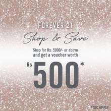 Shop & Save at Forever 21 - Get a voucher worth Rs.500 with every purchase of Rs.5000 or above